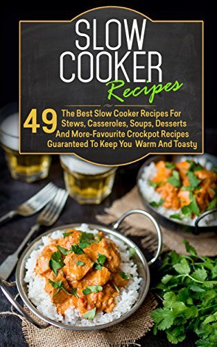 Slow Cooker Recipes: 49 The Best Slow Cooker Recipes For Stews, Casseroles, Soups, Desserts And More-Favourite Crockpot Recipes Guaranteed To Keep You ... Slow Cooker Low Carb, Crockpot Recipes) by Marie Richler