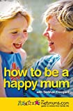 How to be a Happy Mum: The Netmums Guide to Stress-free Family Life