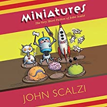 Miniatures: The Very Short Fiction of John Scalzi Audiobook by John Scalzi Narrated by Luke Daniels, Peter Ganim, John Scalzi, Khristine Hvam, Greg Cope White, Fred Berman
