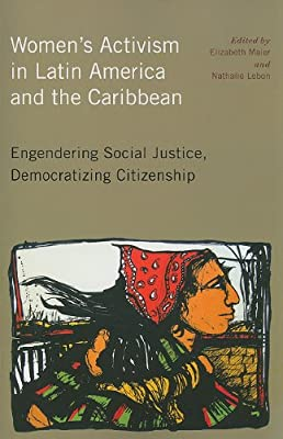 Women's Activism in Latin America and the Caribbean: Engendering Social Justice, Democratizing Citizenship