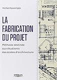 La fabrication du projet : Méthode destinée aux étudiants des écoles d'architecture