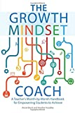 img - for The Growth Mindset Coach: A Teacher's Month-by-Month Handbook for Empowering Students to Achieve book / textbook / text book
