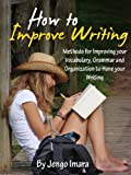 img - for How to Improve Writing: Methods for Improving your Vocabulary, Grammar and Organization to Hone your Writing Ability- Limited Edition book / textbook / text book