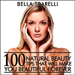 100 Natural Beauty Tips That Will Make You Beautiful Forever | Bella Sparelli