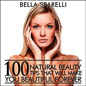 100 Natural Beauty Tips That Will Make You Beautiful Forever Audiobook