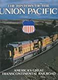 The History of the Union Pacific: America's Great Transcontinental Railroad (Great Rails Series) (0831737999) by Cahill, Marie
