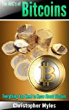 The ABCs of Bitcoins: Everything You Need To Know About Bitcoins (Bitcoin Investments Book 1)