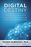 Digital Destiny: How the New Age of Data Will Transform the Way We Work, Live, and Communicate