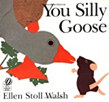 You Silly Goose (0152010122) by Walsh, Ellen Stoll
