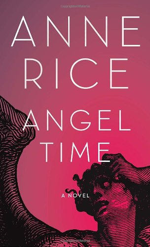 Angel Time: The Songs of the Seraphim, Anne Rice