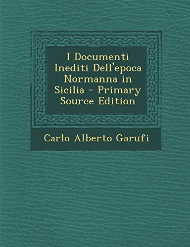I Documenti Inediti Dell'epoca Normanna in Sicilia - Primary Source Edition