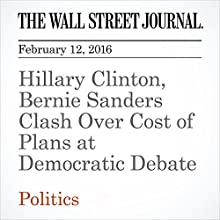 Hillary Clinton, Bernie Sanders Clash Over Cost of Plans at Democratic Debate Other by Colleen McCain Nelson, Laura Meckler, Peter Nicholas Narrated by Alexander Quincy