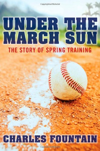 Under the March Sun: The Story of Spring Training: Charles Fountain: Amazon.com: Books