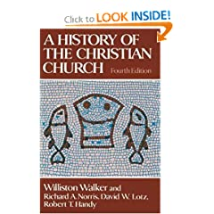 A History of the Christian Church by Williston Walker, Richard A. Norris, David W. Lotz and Robert T. Handy