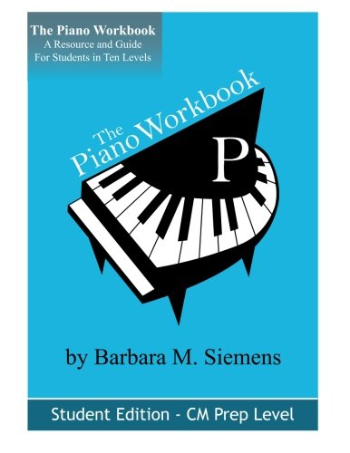 The Piano Workbook-Prep Levelcm: A Resource And Guide For Students In Ten Levels (The Piano Workbook Series)