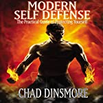 Modern Self Defense: The Practical Guide to Protecting Yourself | Chad Dinsmore