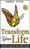 img - for Transform Your Life - Lifestyle Guide for Successful People (A Personal Transformation Book Inspired By: Tony Robbins, Oprah Winfrey, Dr. Mehmet Oz, Mark Cuban, Deepak Chopra, Change) book / textbook / text book