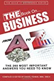 img - for The Book on Business from A to Z: The 260 Most Important Answers You Need to Know. book / textbook / text book