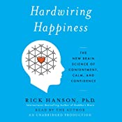 Hardwiring Happiness: The New Brain Science of Contentment, Calm, and Confidence | [Rick Hanson]