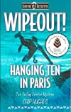 Wipeout! & Hanging Ten in Paris: Two Surfing Detective Mysteries (Volume 2)