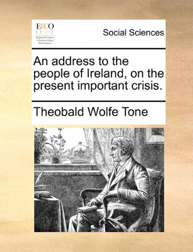An address to the people of Ireland, on the present important crisis.