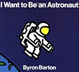 I Want to Be an Astronaut (0064432807) by Byron Barton