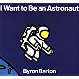 I Want to Be an Astronautby Byron Barton