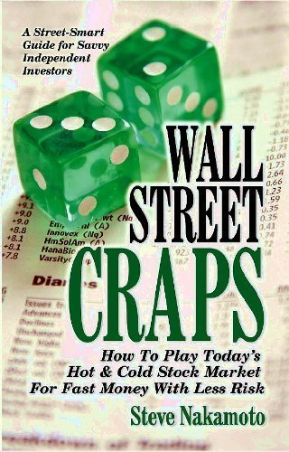Wall Street Craps: How To Play Today's Hot & Cold Stock Market For Fast Money With Less Risk by Steve Nakamoto (January 1, 2012) Paperback