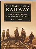 The Making of a Railway: Building of the Great Central L. T. C. Rolt