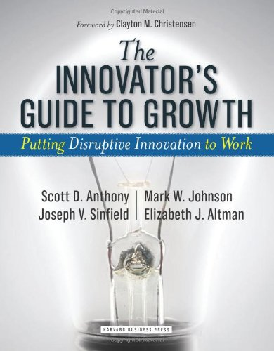Innovator's Guide to Growth: Putting Disruptive Innovation to Work...