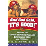 "And God Said, ""It's Good!"": Amusing and Thought-Provoking Parallels Between the Bible and Football ~ Gary Graf"