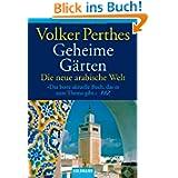 Geheime Gärten. Die neue arabische Welt.