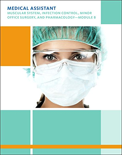 Medical Assisting: Muscular System, Infection Control, Minor Office Surgery, and Pharmacology - Module B