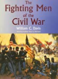 The Fighting Men of the Civil War (0806130601) by William C. Davis