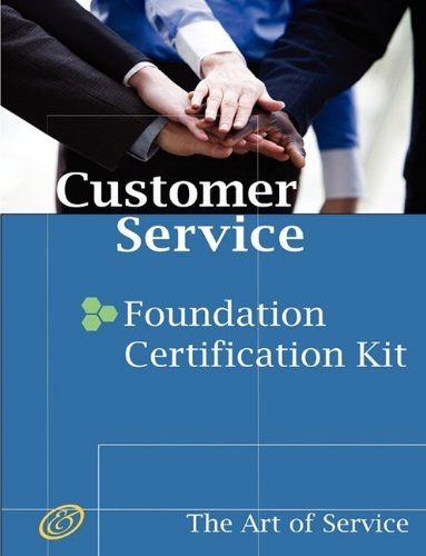 Customer Service Foundation Level Full Certification Kit - Complete Skills, Training, and Support Steps to Remarkable Customer Service