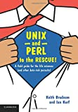 UNIX and Perl to the Rescue!: A Field Guide for the Life Sciences (and Other Data-rich Pursuits)