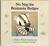 No Nap for Benjamin Badger (0027172856) by Carlstrom, Nancy White
