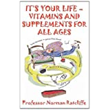 "IT'S YOUR LIFE - VITAMINS & SUPPLEMENTS FOR ALL AGESvon ""Professor Norman..."""