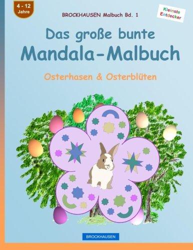 BROCKHAUSEN Malbuch Bd. 1 - Das große bunte Mandala-Malbuch: Osterhasen & Osterblüten (Volume 1) (German Edition)