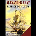Passage to Mutiny (       UNABRIDGED) by Alexander Kent Narrated by Michael Jayston