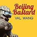 Beijing Bastard: Into the Wilds of a Changing China (       UNABRIDGED) by Val Wang Narrated by Emily Woo Zeller