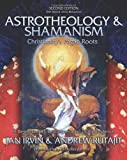 Astrotheology & Shamanism: Christianity's Pagan Roots. A Revolutionary Reinterpretation of the Evidence (Black & White)
