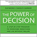 The Power of Decision: A Step-by-Step Program to Overcome Indecision and Live Without Failure Forever (       UNABRIDGED) by Raymond Charles Barker Narrated by Sean Pratt