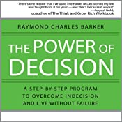 The Power of Decision: A Step-by-Step Program to Overcome Indecision and Live Without Failure Forever | [Raymond Charles Barker]