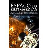 ESPAÇO e o SISTEMA SOLAR - Um eBook para Crianças sobre o Universo, os Nossos Planetas e a Exploração do Espaço...