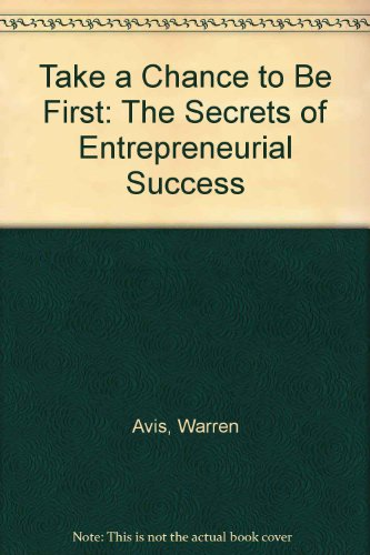 Take a Chance to Be First: The Secrets of Entrepreneurial Success PDF