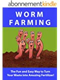 Worm Farming ---- The Fun and Easy Way to Turn your Waste into Amazing Fertilizer! (English Edition)