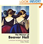 The Women of Beaver Hall: Canadian Mo...