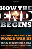 How the End Begins: The Road to a Nuclear World War III (1416594213) by Rosenbaum, Ron