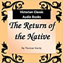 The Return of the Native (       UNABRIDGED) by Thomas Hardy Narrated by Tadhg Hynes